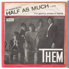 THEM (It Won't Hurt) Half As Much / I'm Gonna Dress In Black (Decca F 12215) Denmark 1965 PS 45