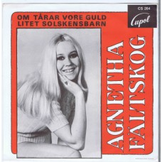 AGNETHA FÄLTSKOG Om Tarar Vore Guld / Litet Solskensbarn (Cupol CS 264) Sweden 1970 PS 45 (ABBA)