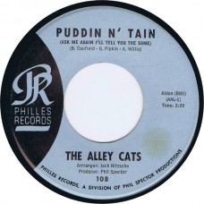 ALLEY CATS  Puddin n' Tain / Feel So Good (Philles 108) USA 1963 45