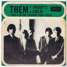 THEM Friday's Child / Time's Getting Tougher Than Tough (Decca 15075) Holland 1967 PS 45