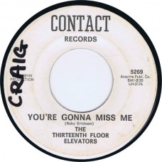 13TH FLOOR ELEVATORS You're Gonna Miss Me / Tried To Hide (Contact 5269) USA 1966 45