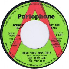 GUY ROPES AND THE TENT PEGS / THE TENT PEGS ‎Burn Your Bras Girls / Dry Water (Parlophone 5951) UK 1972 DEMO 45
