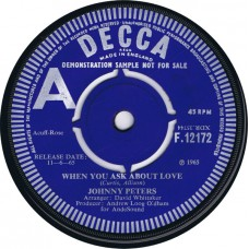 JOHNNY PETERS When You Ask About Love / People Say (Decca F.12172) UK 1965 demo cs 45 (Andrew Loog Oldham)