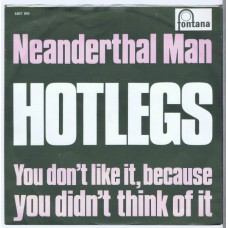 HOTLEGS Neanderthal Man / You Don't Like It, You Didn't Think Of It (Fontana 6007 019) Holland 1970 PS 45 (pré Ten CC)