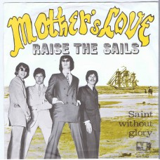 MOTHER'S LOVE Raise The Sails / Saint Without Glory (Havoc SH 138) Holland 1967 PS 45