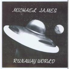 MICHAEL JAMES Runaway World (Not on label) USA 1978 CD-R